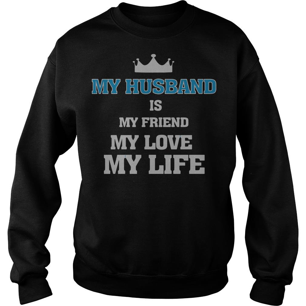 My husband is my friend my love my life Sweater