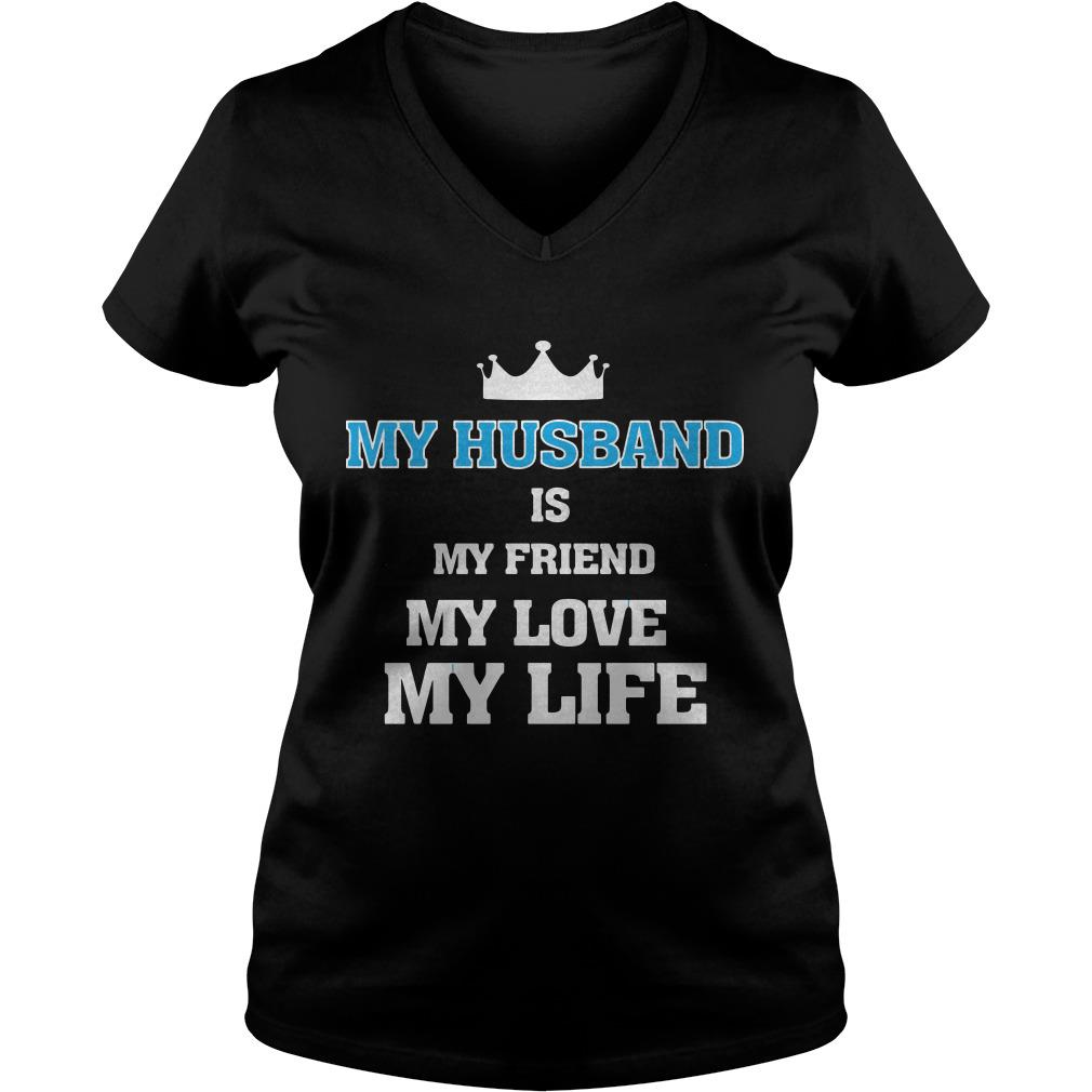 My husband is my friend my love my life V-neck t-shirt