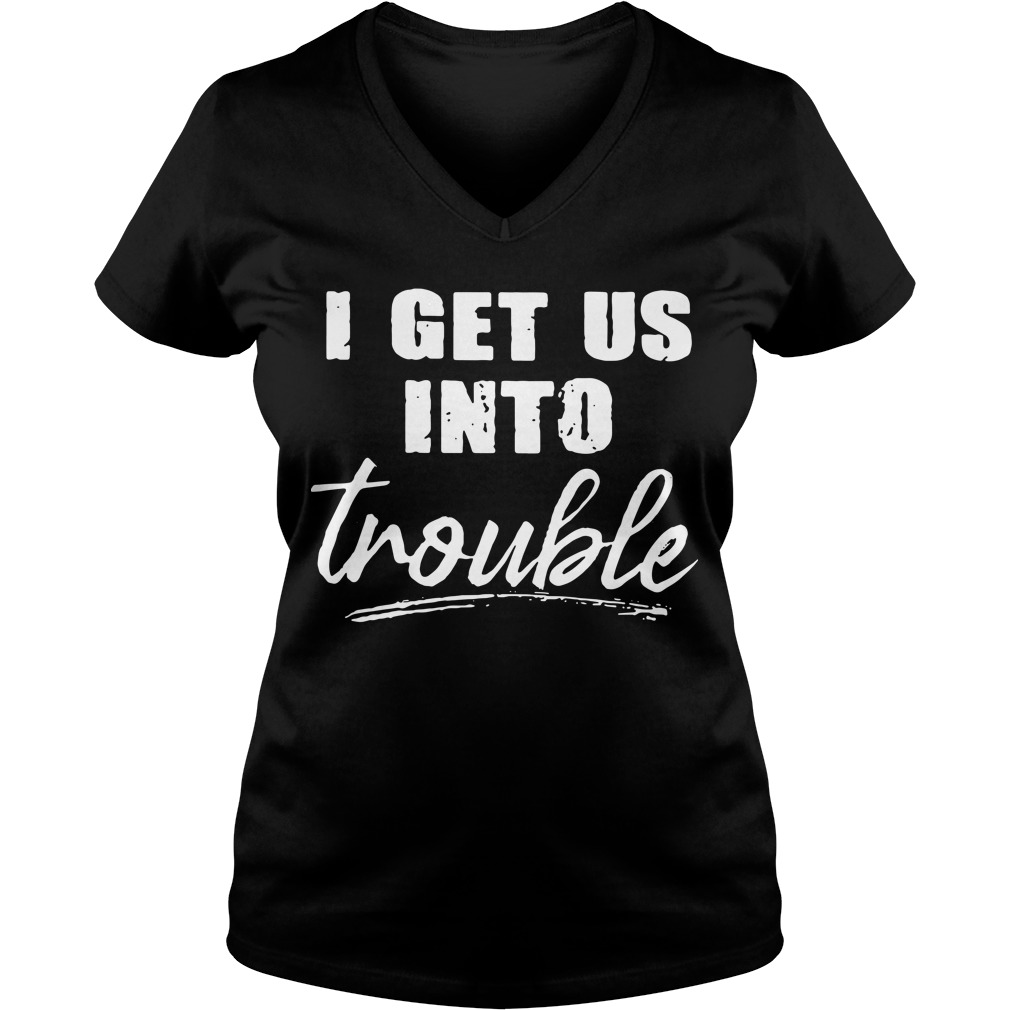 I get us into trouble V-neck t-shirt