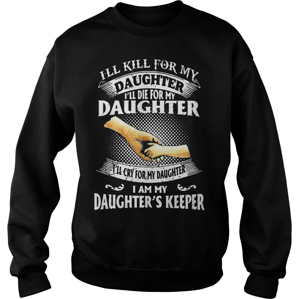 I'll kill for my daughter I'll die for my daughter I'll cry for my daughter I am my Sweater