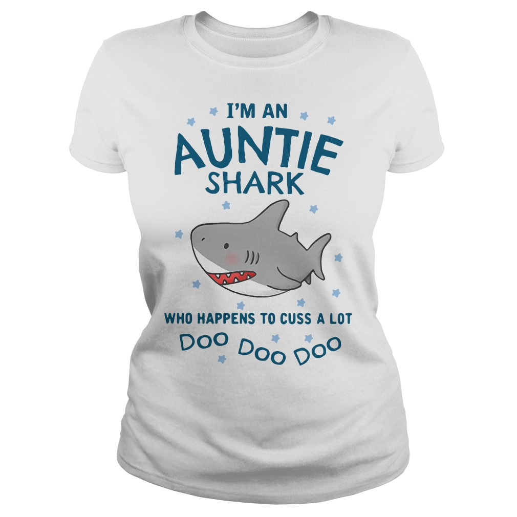 I'm an Auntie shark who happens to cuss a lot doo doo doo Ladies tee