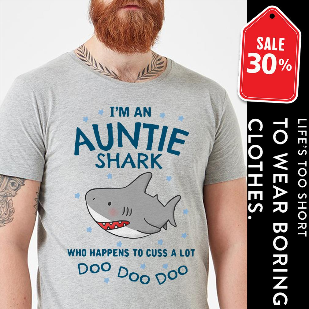 I'm an Auntie shark who happens to cuss a lot doo doo doo shirt
