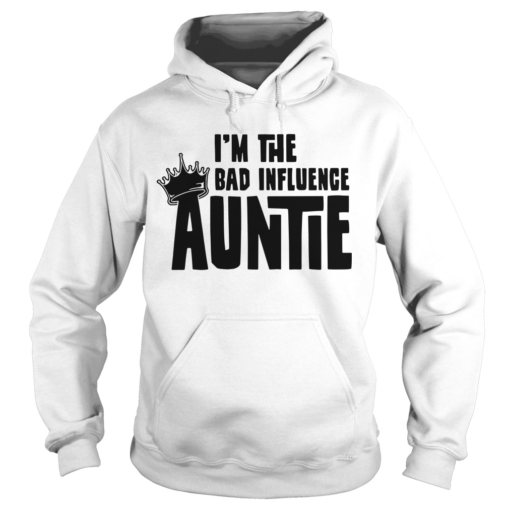 I'm the bad influence Auntie Hoodie