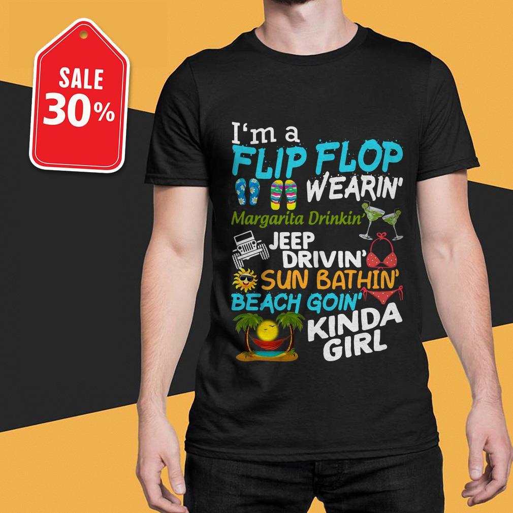 I'm a flip flop wearin' Margarita Dribkin' jeep drivin' sun bathin' beach goin' kinda girl shirt