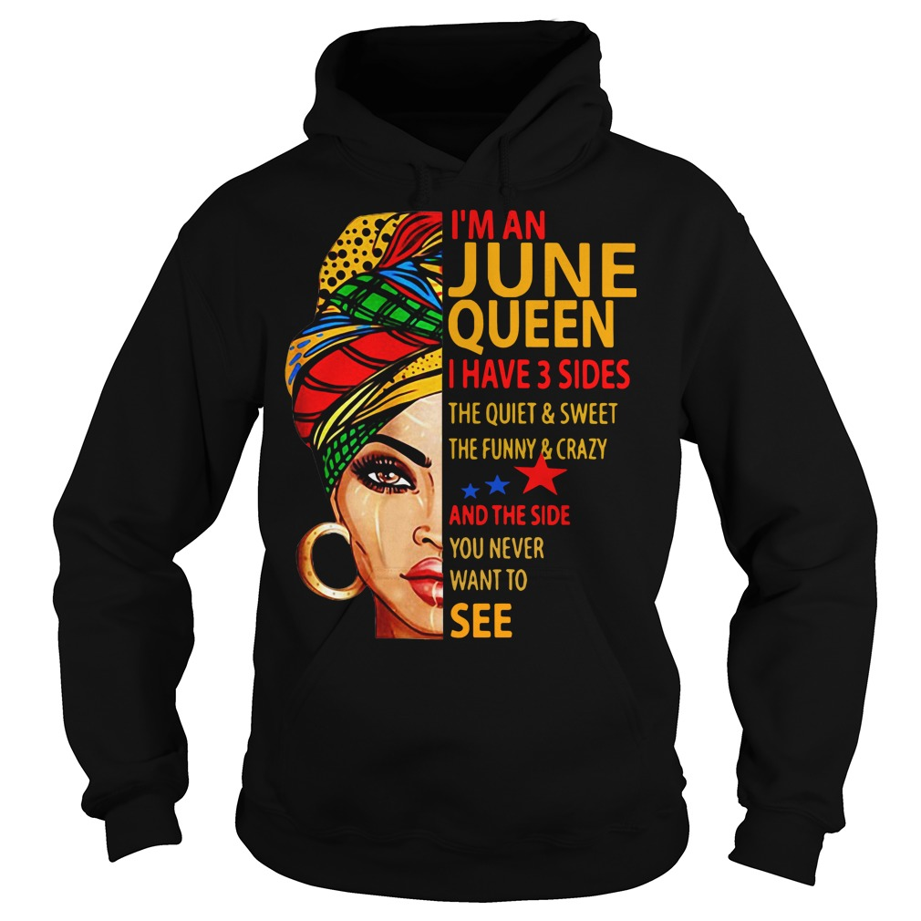 I'm an June queen I have 3 sides the quiet and sweet the funny Hoodie