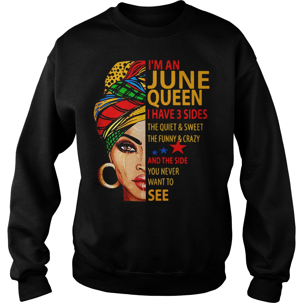 I'm an June queen I have 3 sides the quiet and sweet the funny Sweater