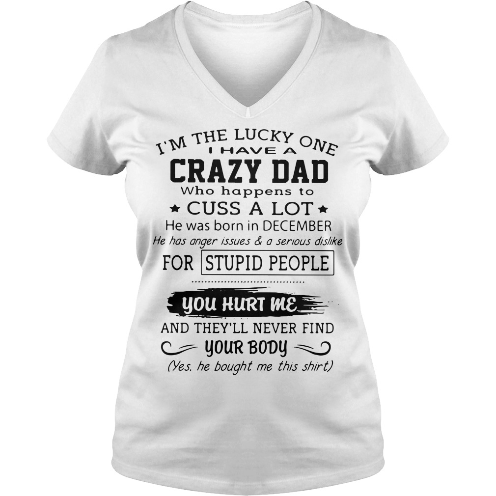 I'm the lucky one I have a crazy Dad who happens to cuss a lot V-neck t-shirt