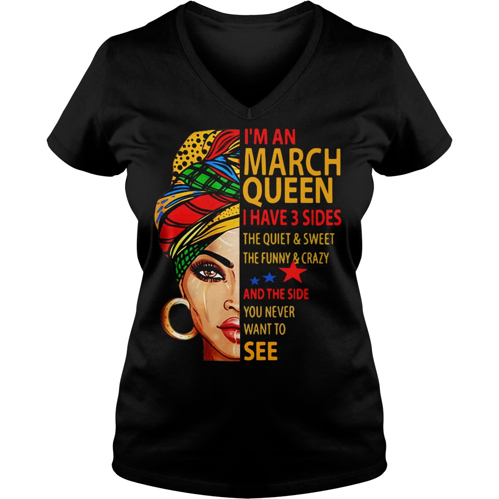 I'm an March queen I have 3 sides the quiet and sweet V-neck t-shirt