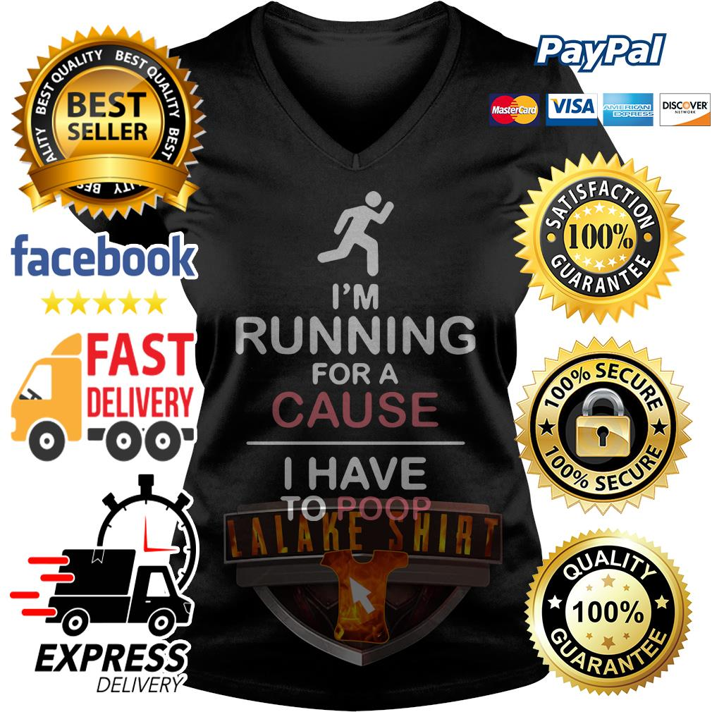 I'm running for a cause I have poop V-neck t-shirt