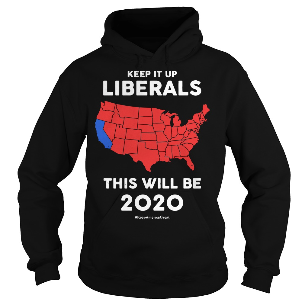 Keep it up Liberals this will be 2020 Hoodie