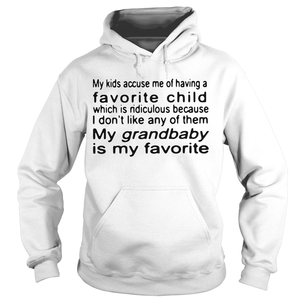 My kids accuse me of having a favorite child which is ridiculous because I don't like Hoodie