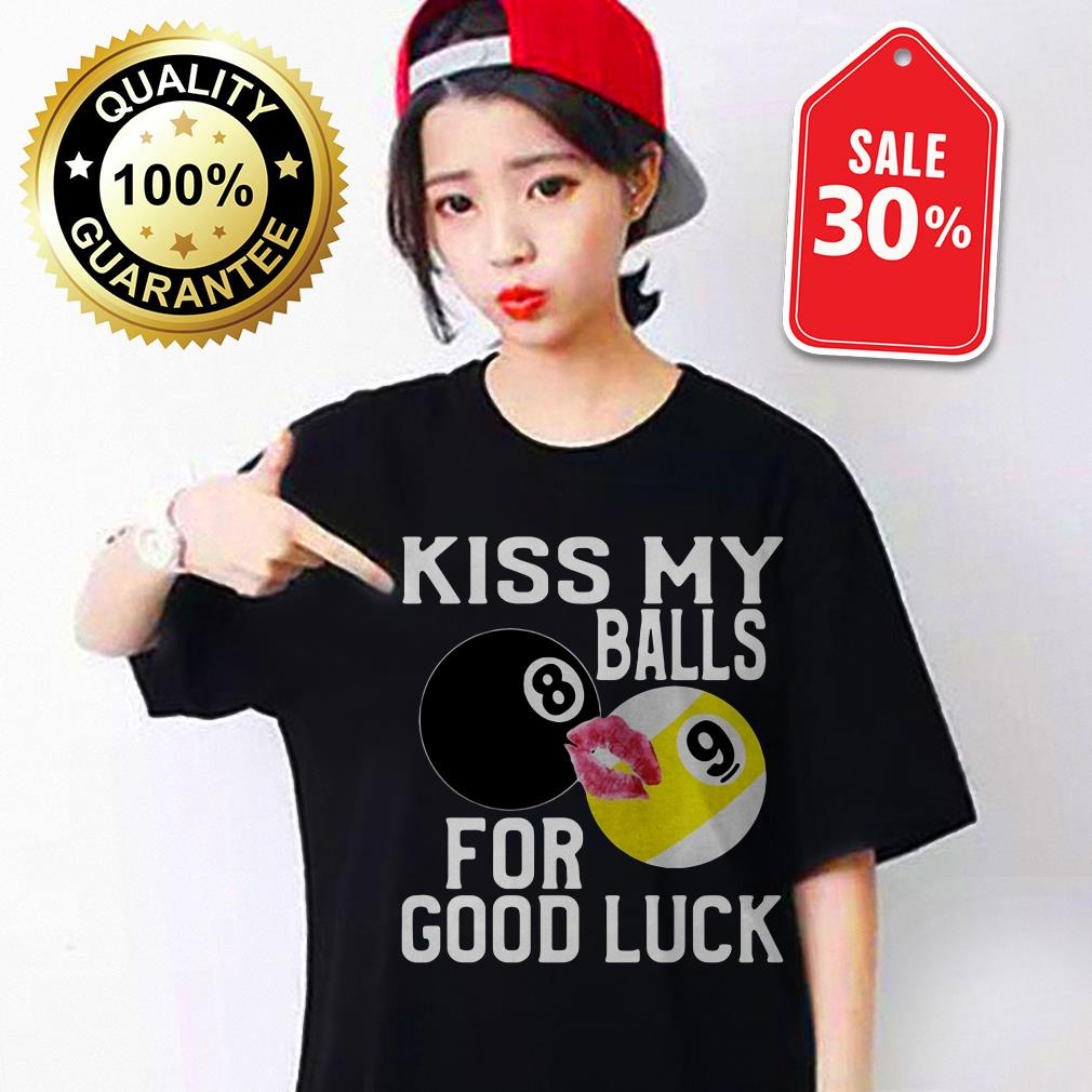 Kiss my balls for good luck shirt