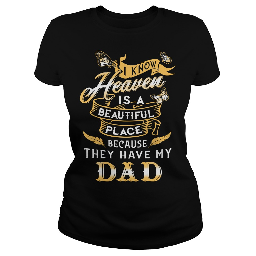 I know heaven is a beautiful place because they have my dad Ladies tee