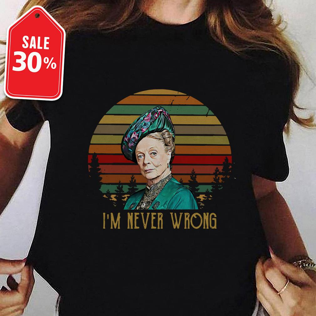 Maggie Smith I'm never wrong vintage shirt