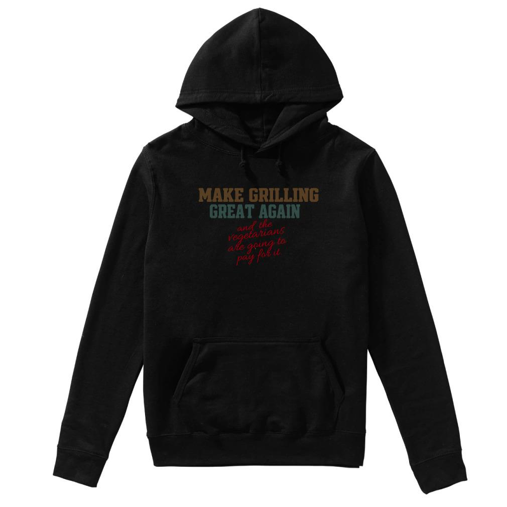 Make girlling great again and the Vegetarians are going to pay for it Hoodie
