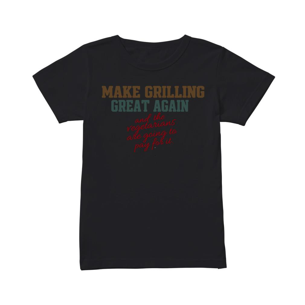 Make girlling great again and the Vegetarians are going to pay for it Ladies tee