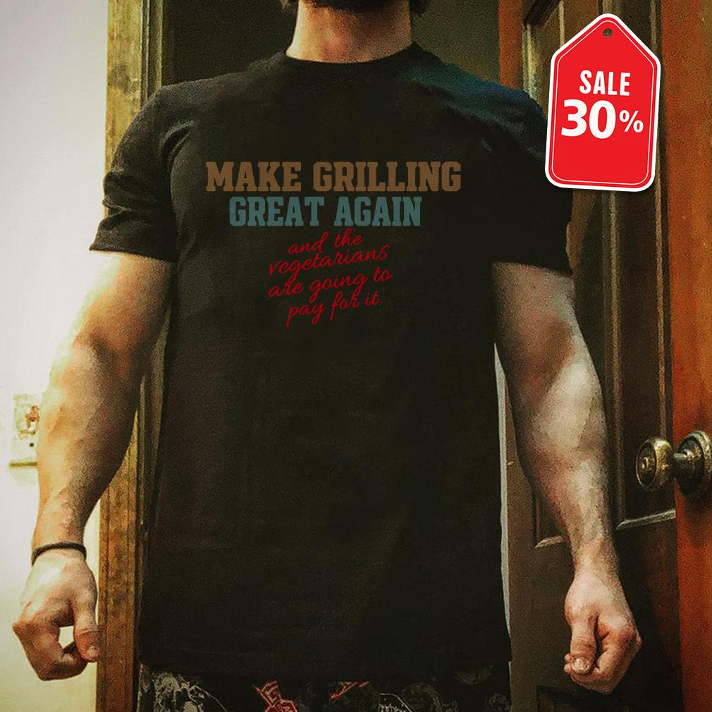 Make girlling great again and the Vegetarians are going to pay f.or it shirt