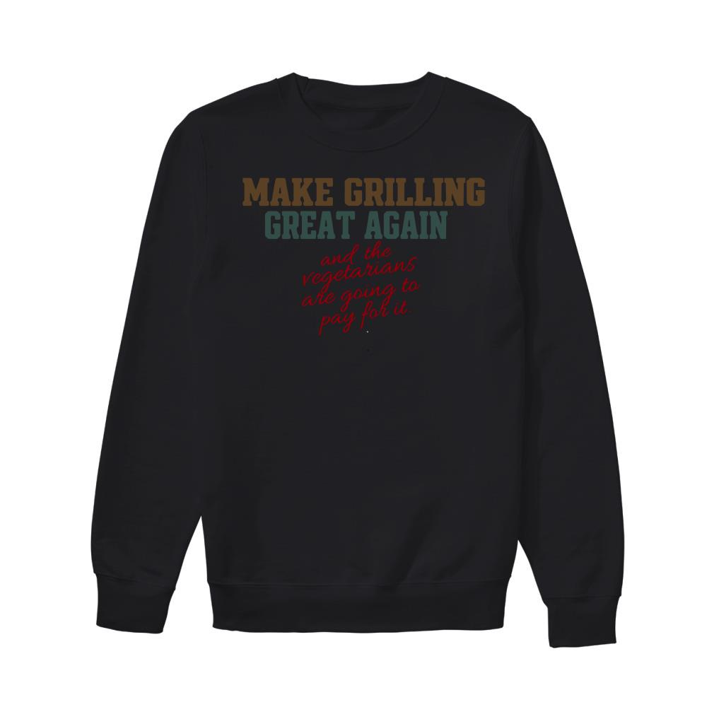 Make girlling great again and the Vegetarians are going to pay for it Sweater