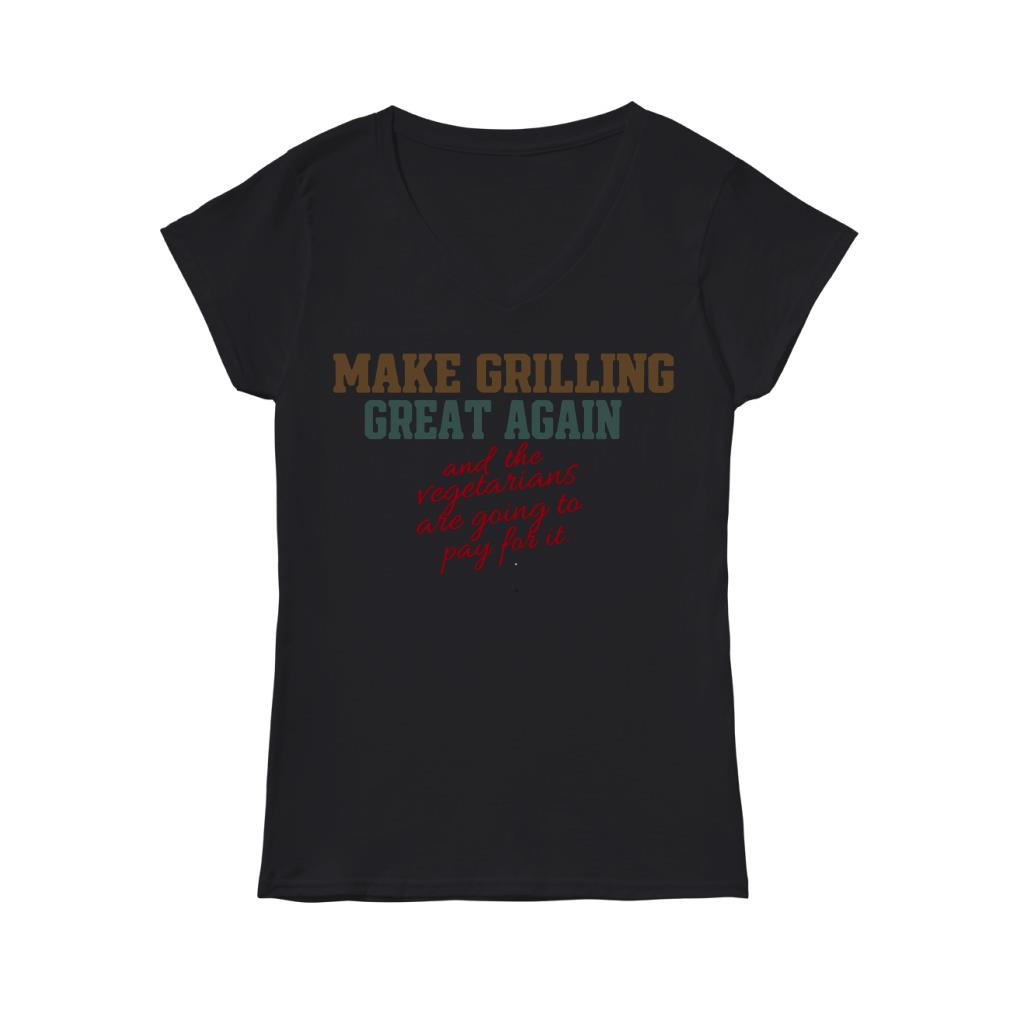 Make girlling great again and the Vegetarians are going to pay for it V-neck t-shirt