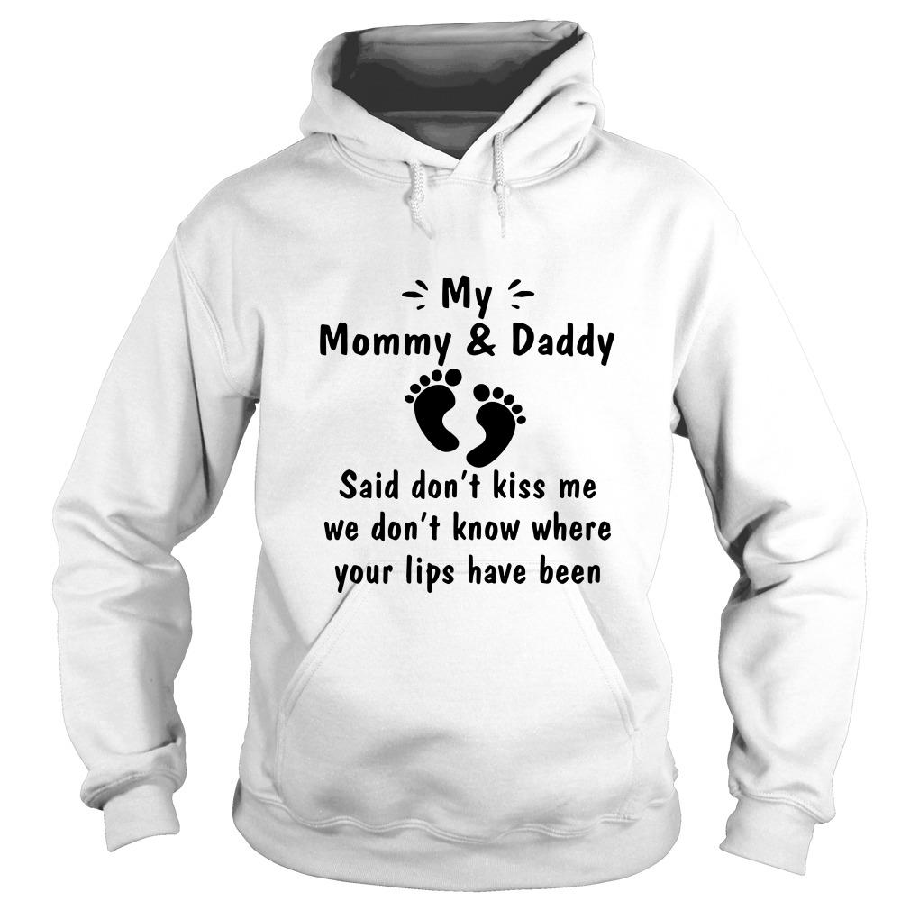 My mommy and daddy said don't kiss me we don't know where your lips have been Hoodie