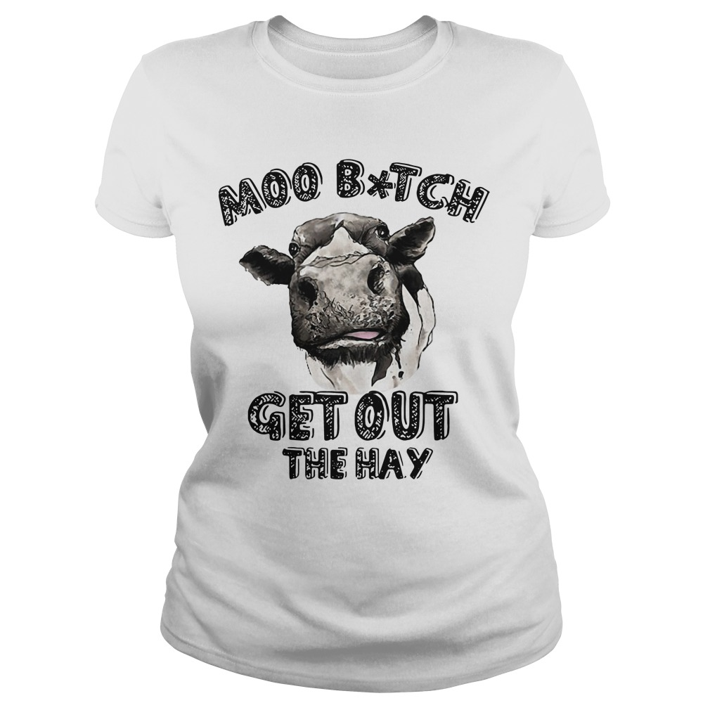 Moo bitch get out the hay cow Ladies tee