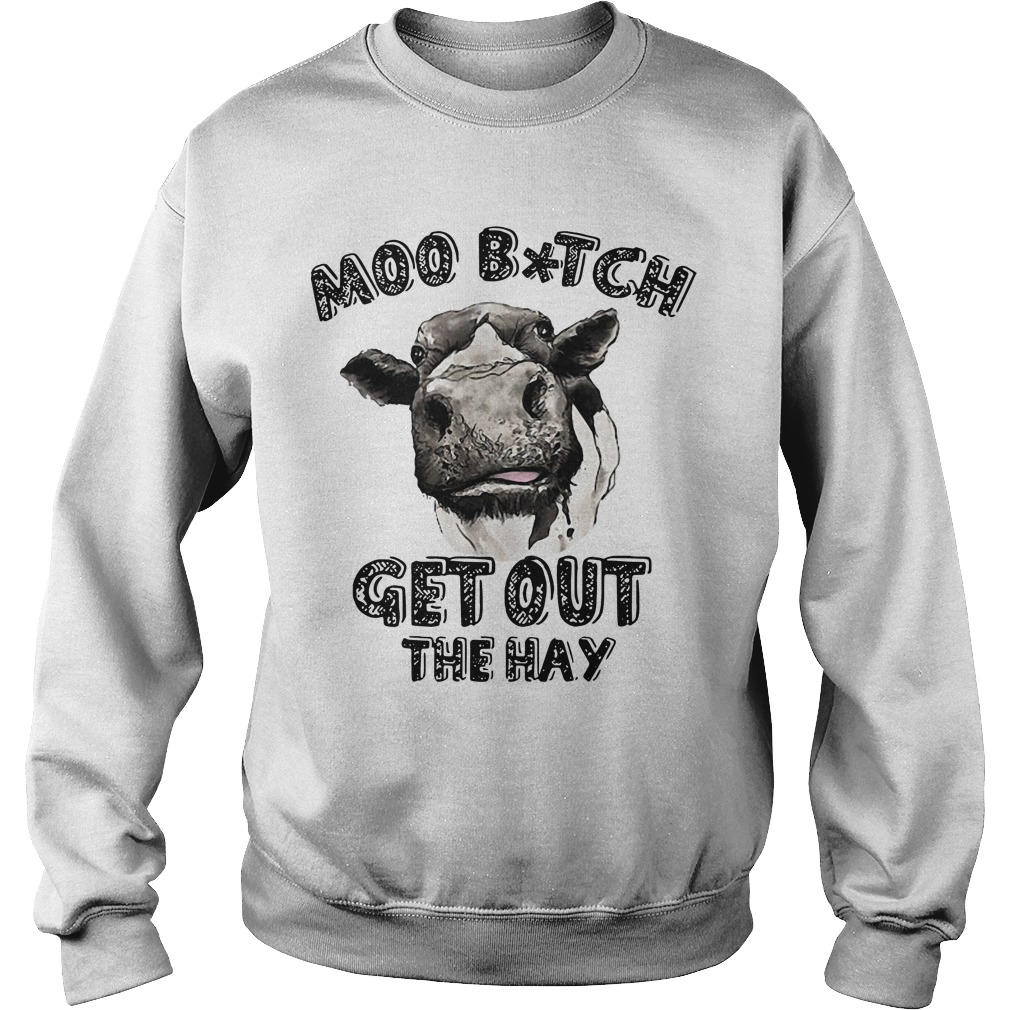 Moo bitch get out the hay cow Sweater