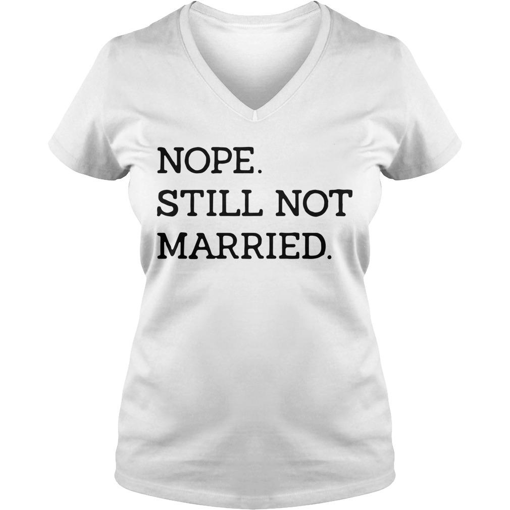 Nope still not Married V-neck t-shirt