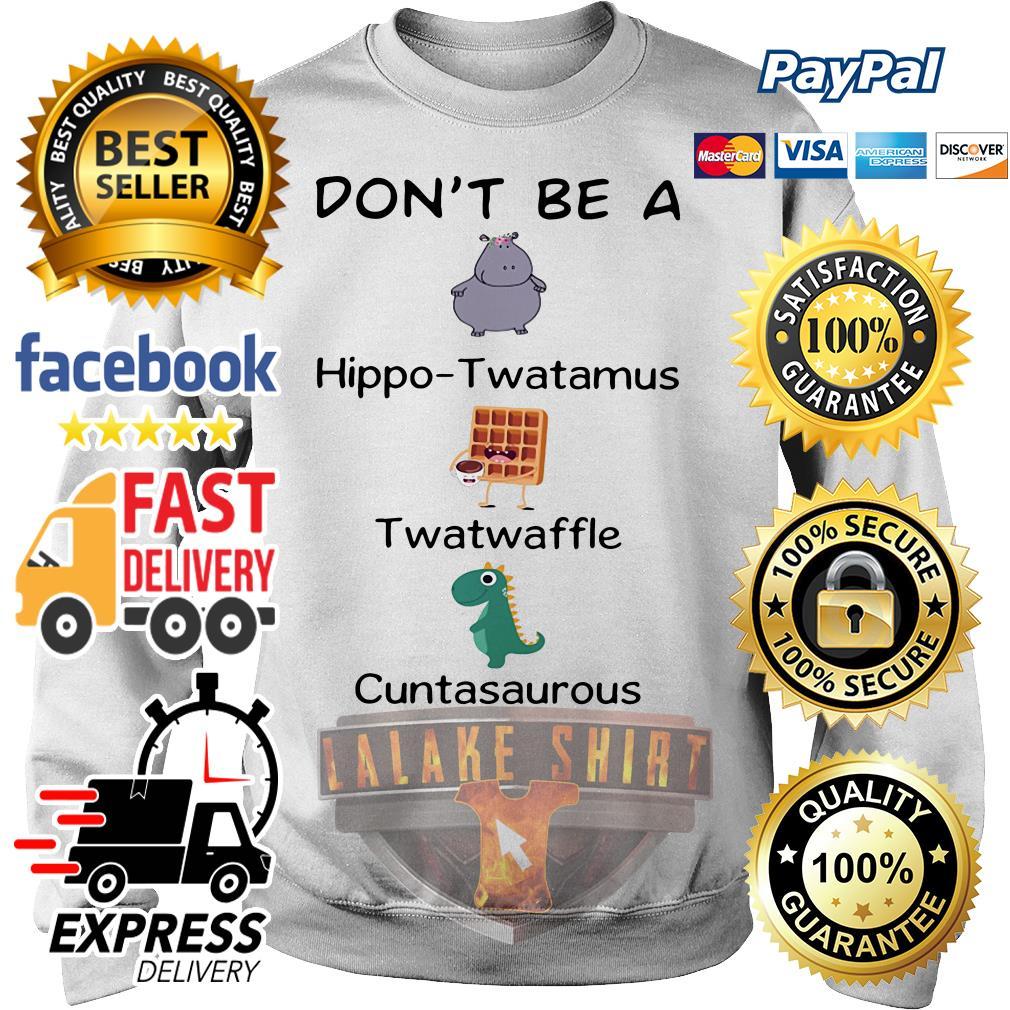Official Don't be a hippo twatamus twatwaffle cuntasaurous Sweater