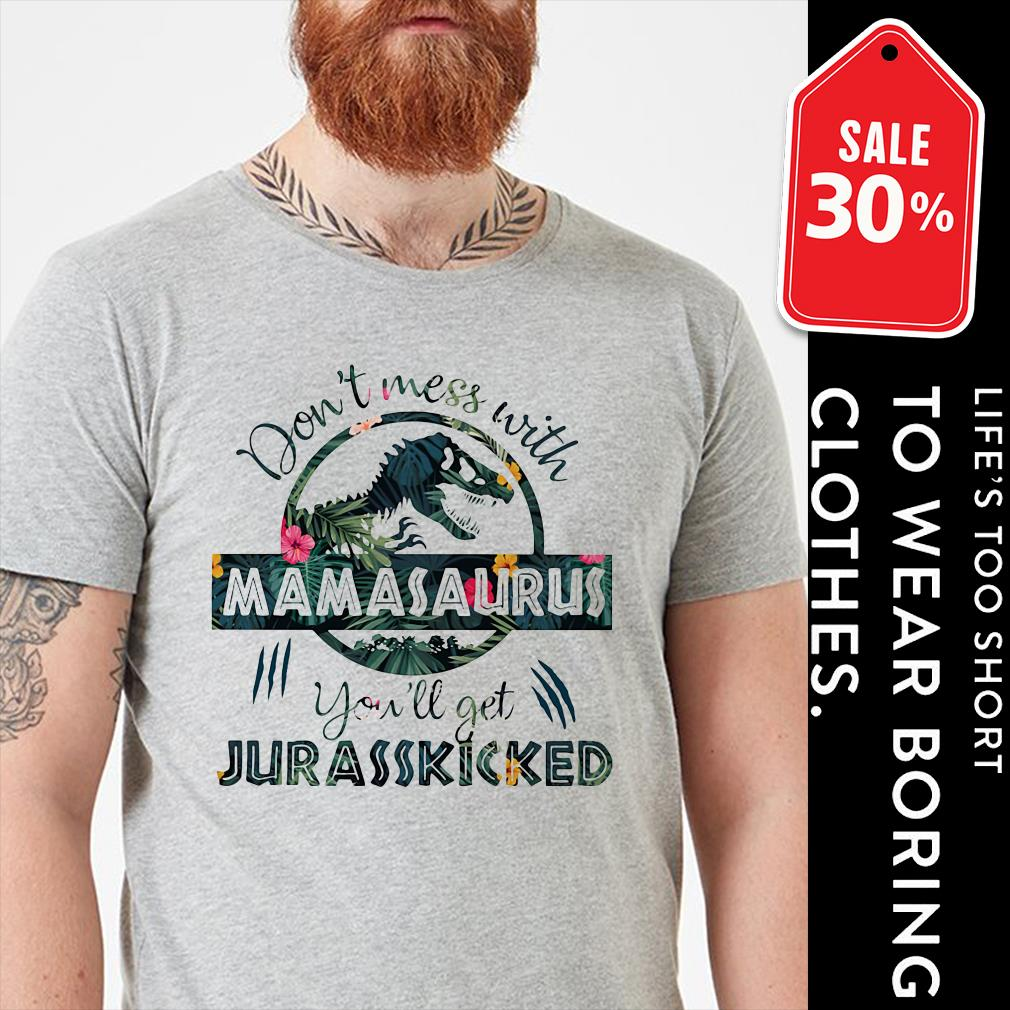 Official Don't mess with mamasaurus you'll get jurasskicked shirt