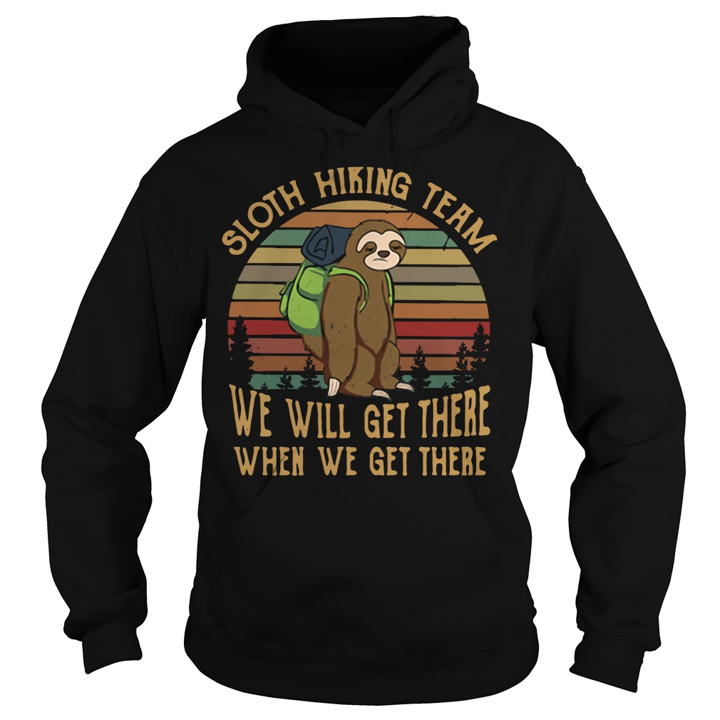 Official Sloth hiking team we will get there when we get there vintage Hoodie