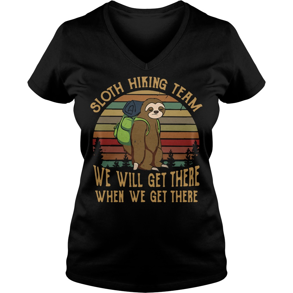 Official Sloth hiking team we will get there when we get there vintage V-neck t-shirt