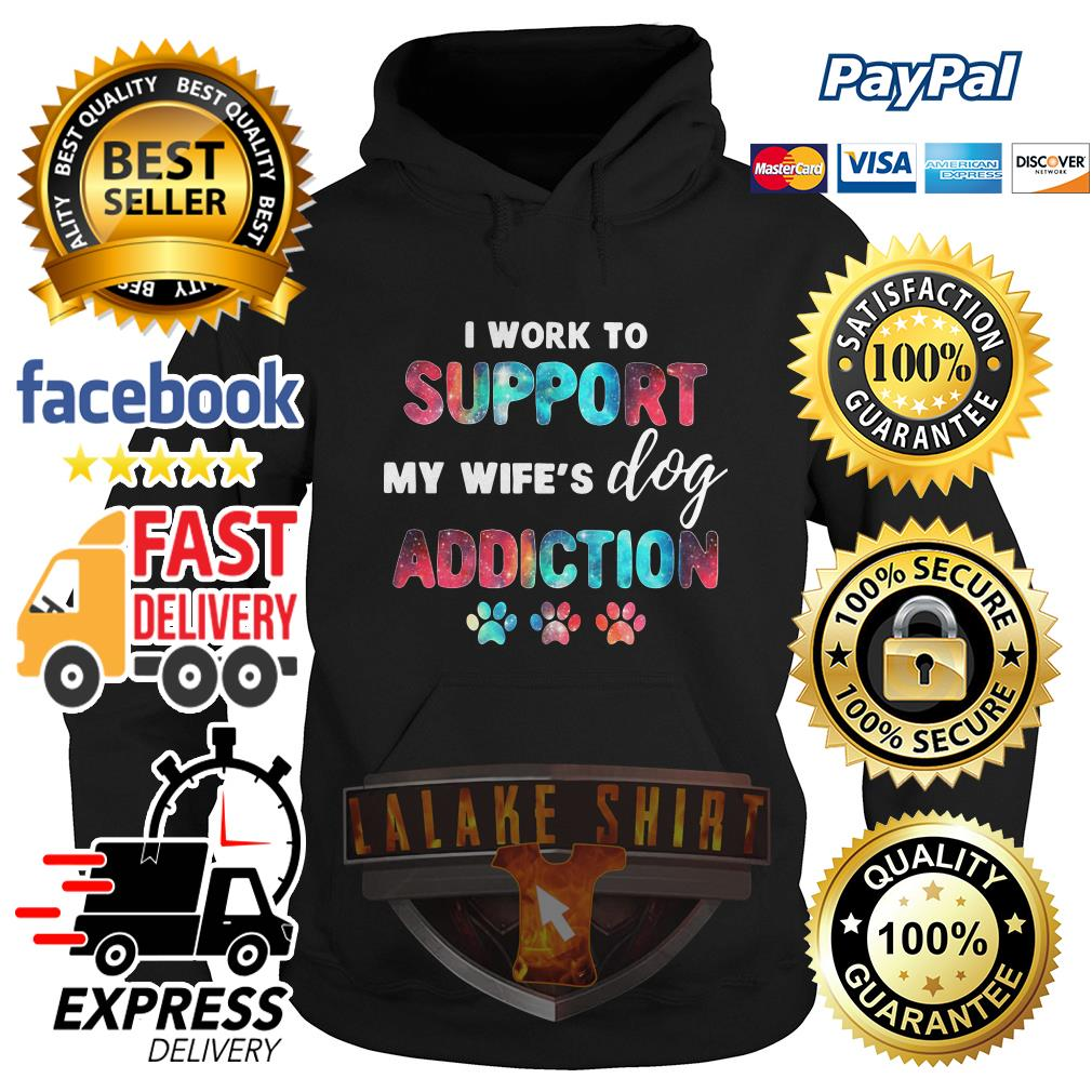Official I work to support my wife's dog addiction Hoodie