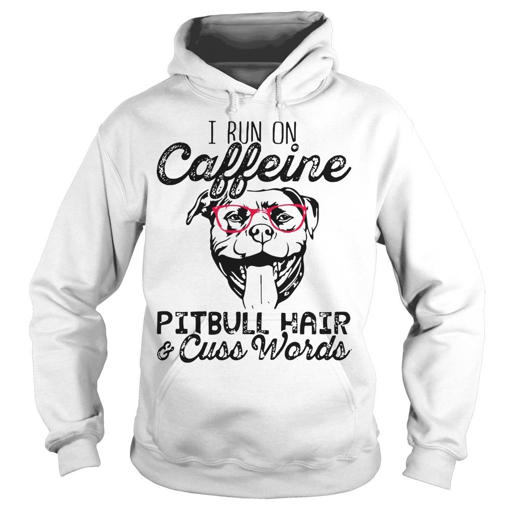 I run on caffeine Pitbull hair cuss words Hoodie