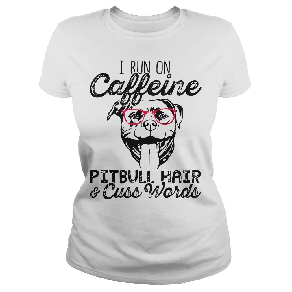 I run on caffeine Pitbull hair cuss words Ladies tee