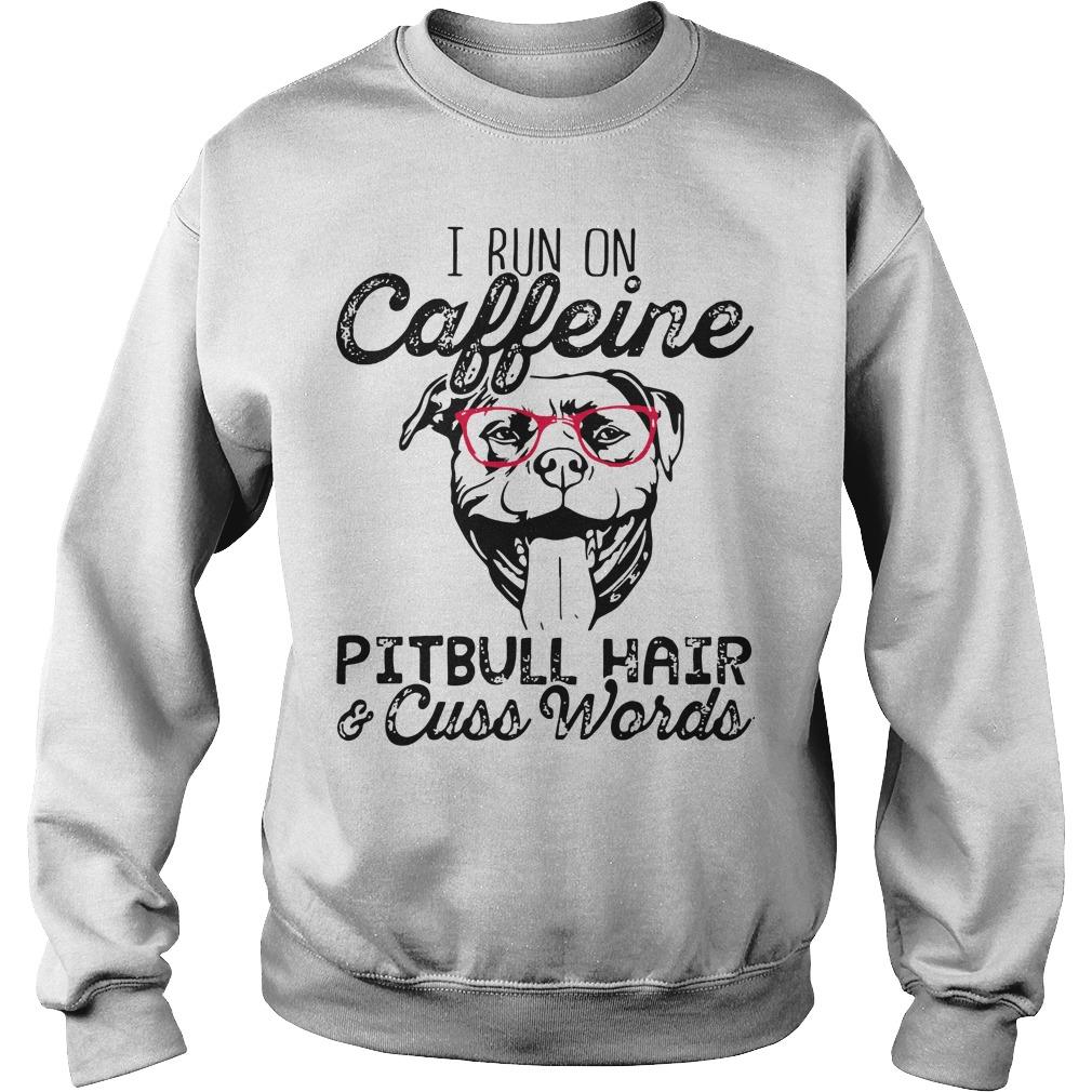 I run on caffeine Pitbull hair cuss words Sweater