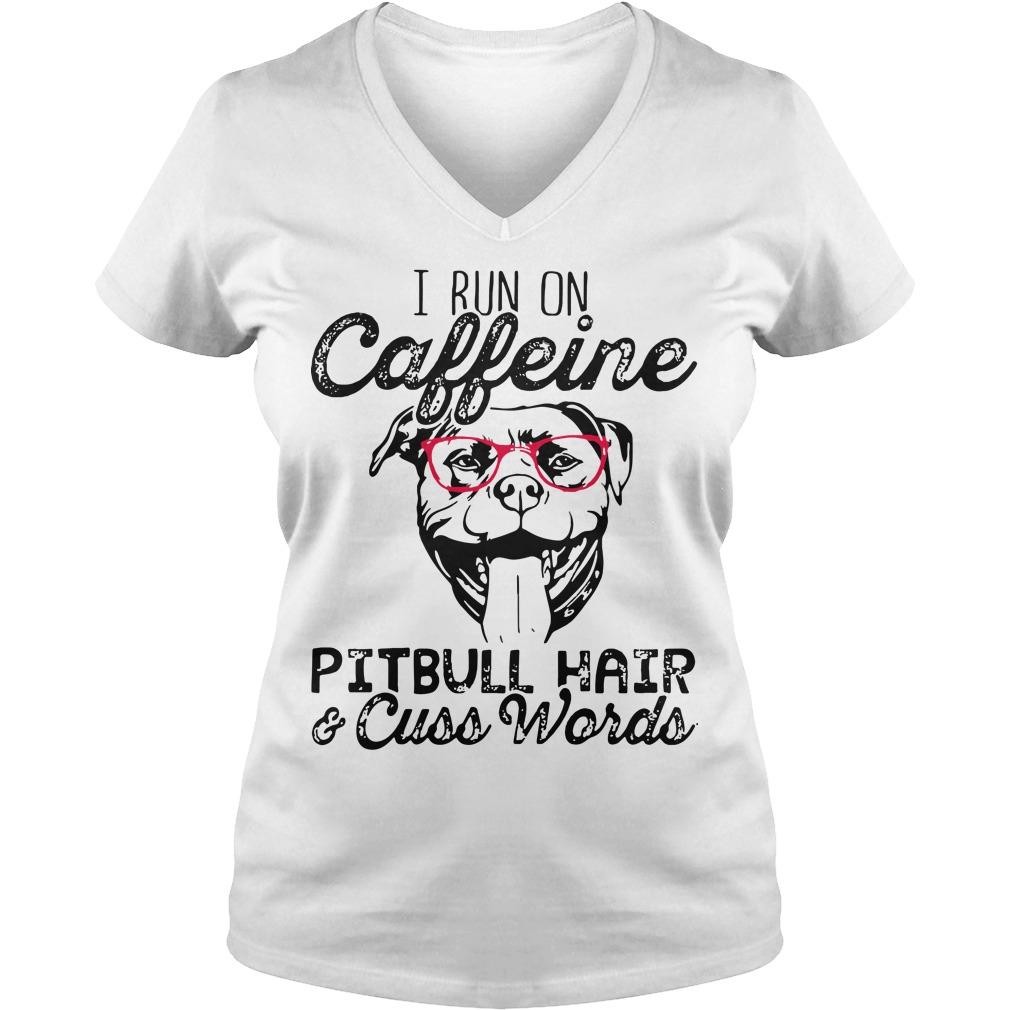 I run on caffeine Pitbull hair cuss words V-neck t-shirt