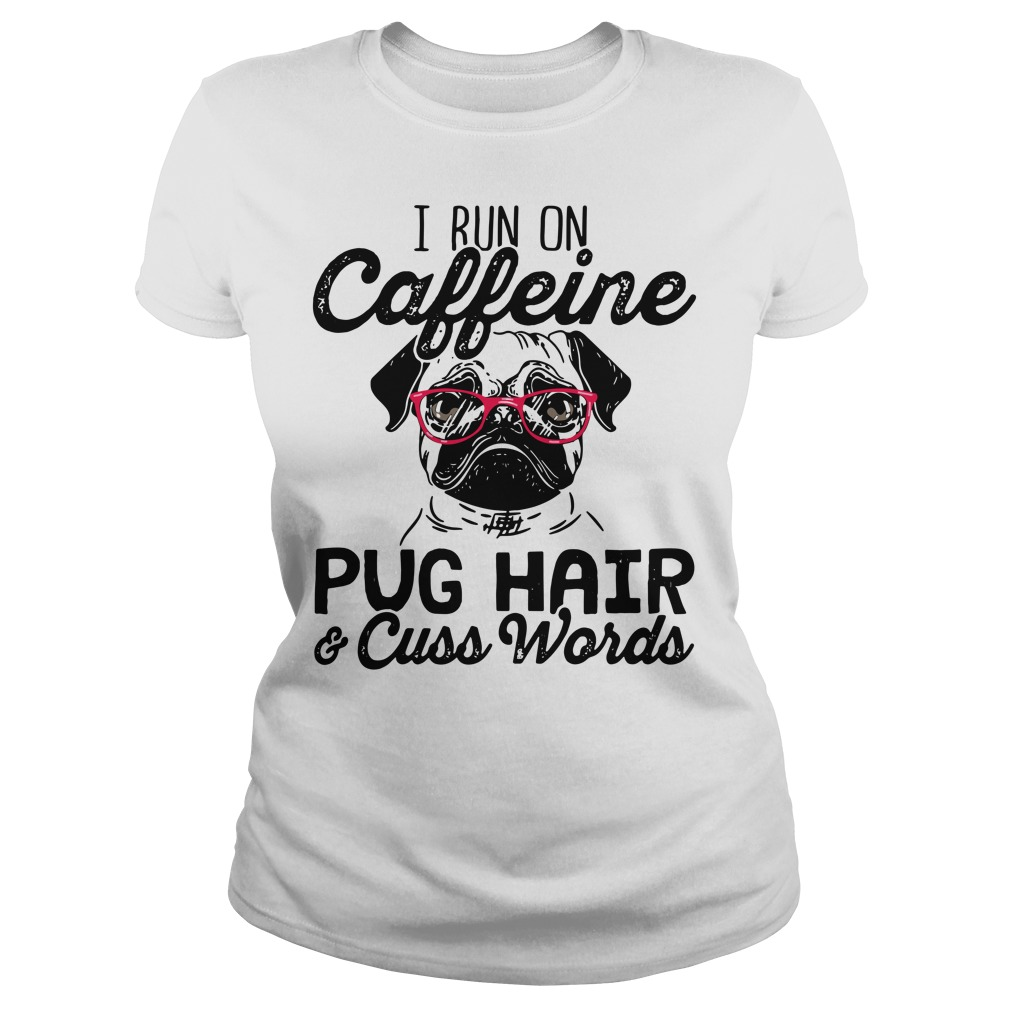 I run on caffeine Pug hair cuss words Ladies tee