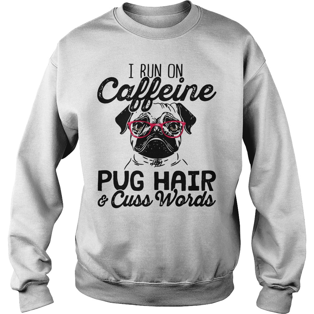 I run on caffeine Pug hair cuss words Sweater