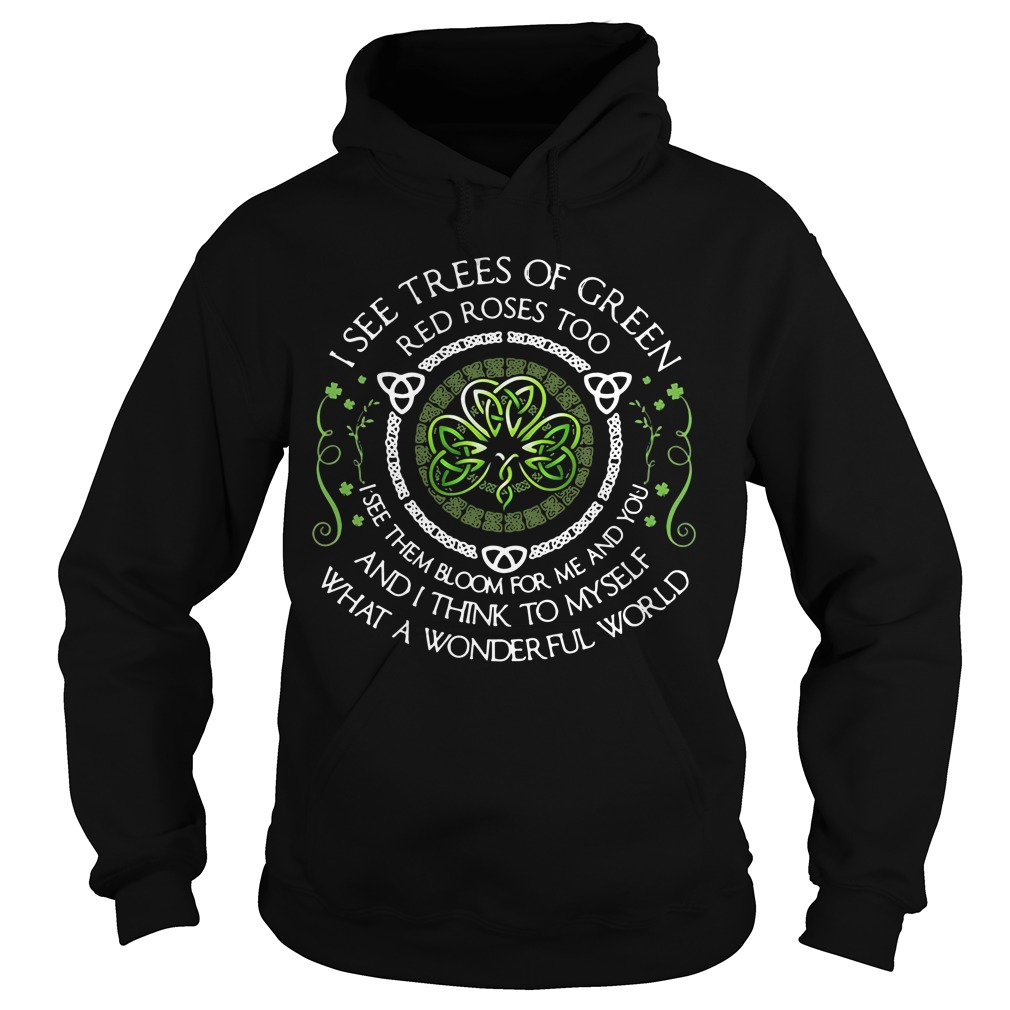 I see trees of green red roses too I see them bloom for me and you Hoodie