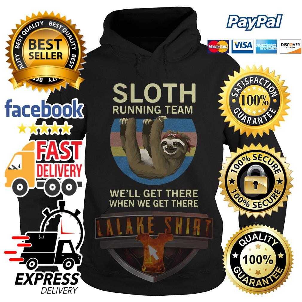 Sloth running team we'll get there when we get there vintage Hoodie