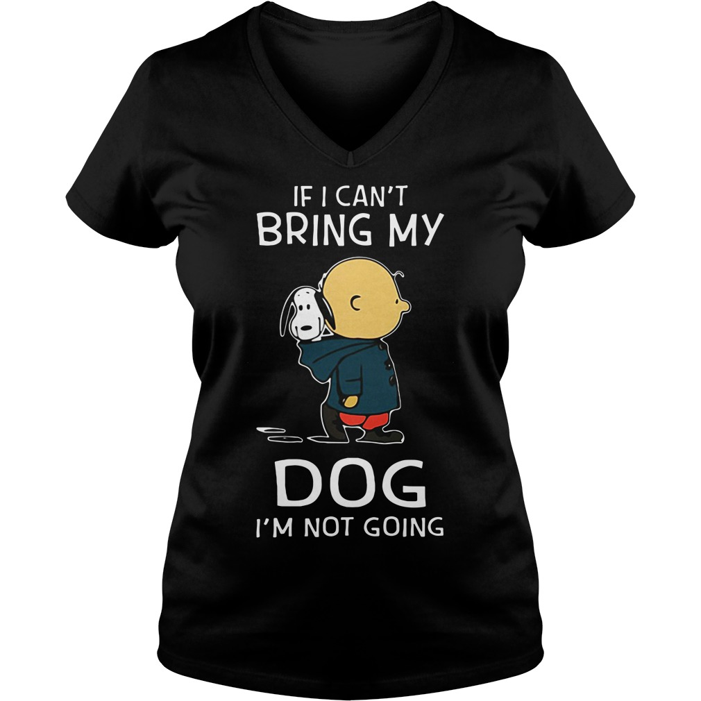 Snoopy and Charlie Brown If I can't bring my Dog I'm not going shirtSnoopy and Charlie Brown If I can't bring my Dog I'm not going V-neck t-shirt