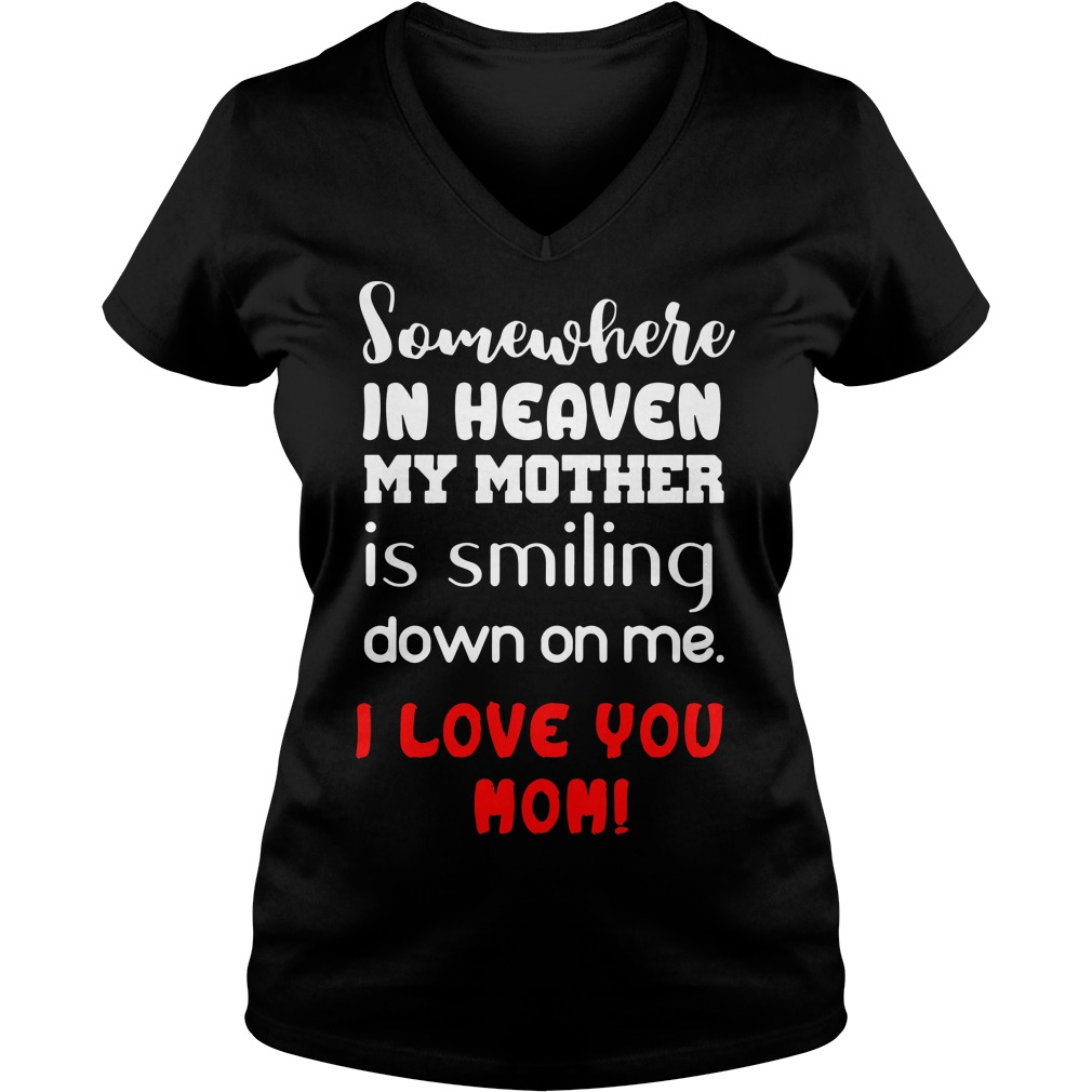 Somewhere in heaven my mother is smiling down on me I love you mom V-neck t-shirt