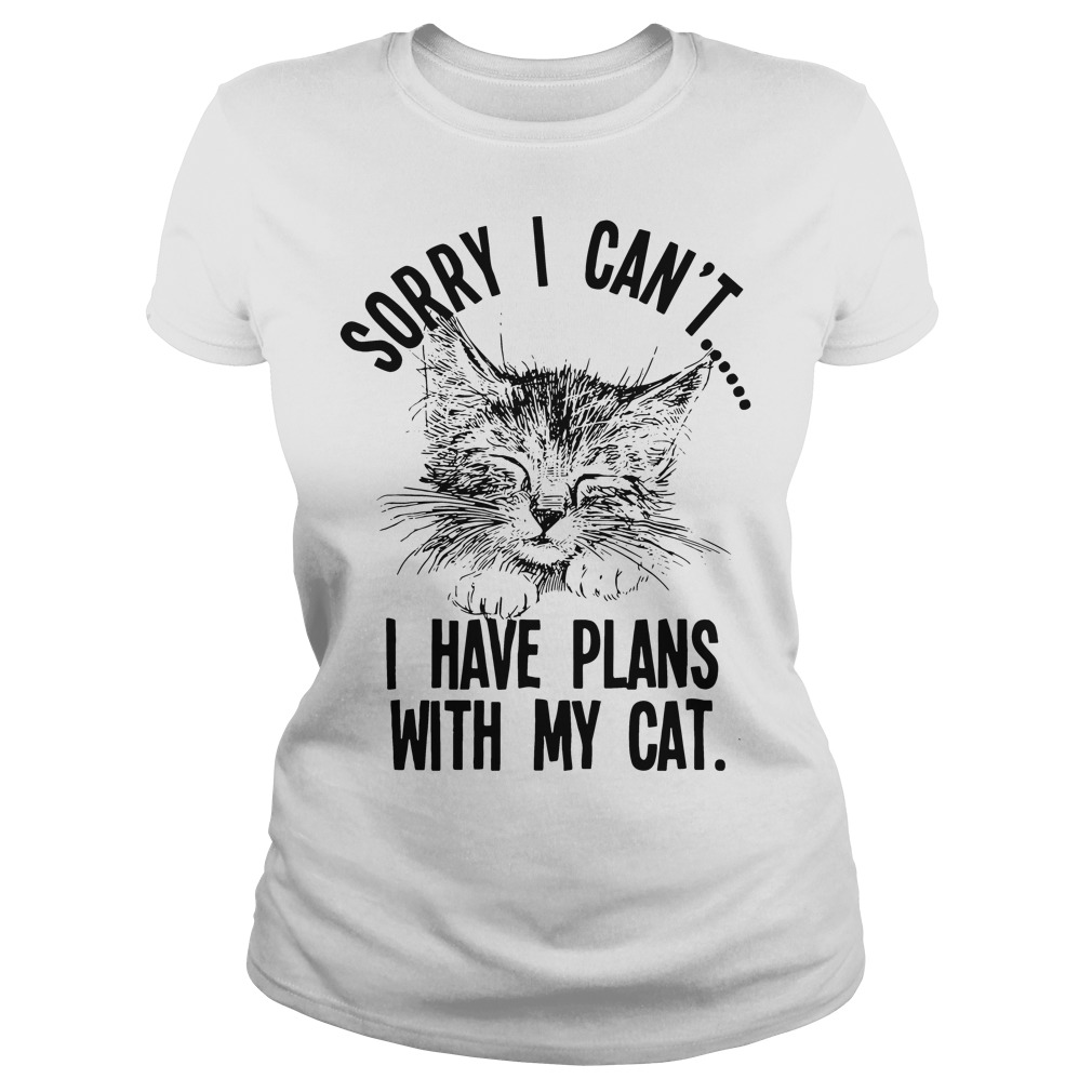 Sorry I can't I have plans with my cat Ladies tee