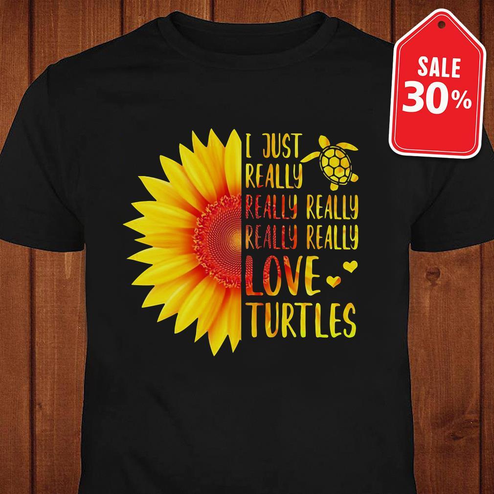 Sunflower I just really really really really really love Turtles shirt