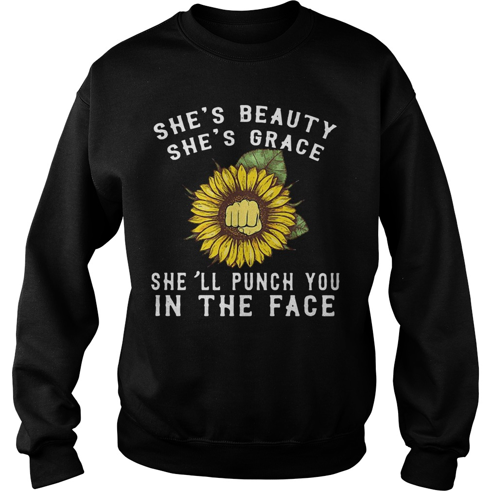 Sunflower she's beauty she's grace she'll punch you in the face Sweater