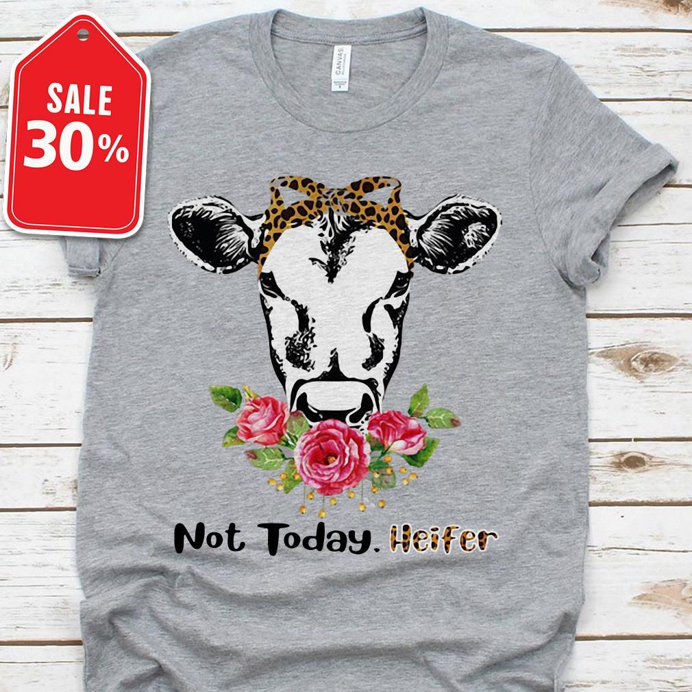 Not today Heifer Flower shirt