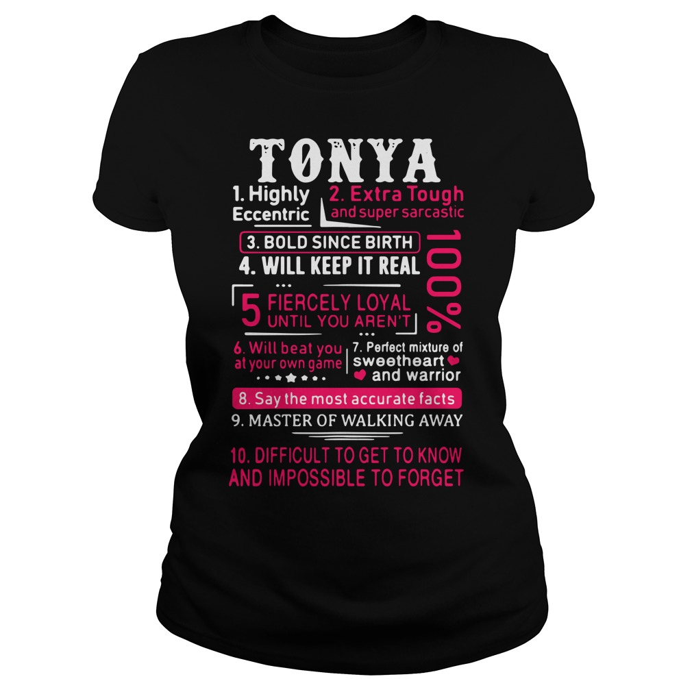 Tonya highly eccentric extra tough and super sarcastic bold since birth Ladies tee