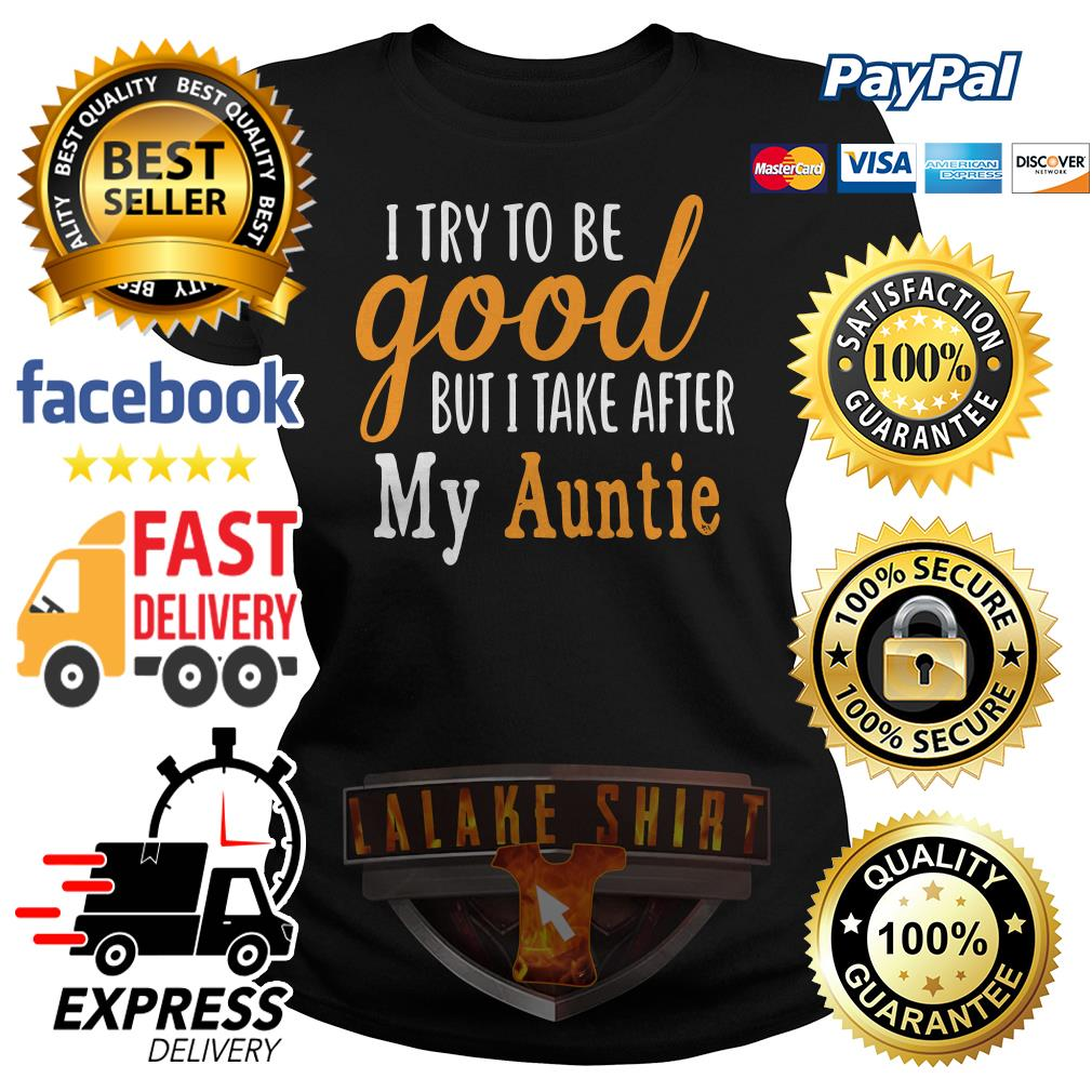 I try to be good but I take after my auntie Ladies tee