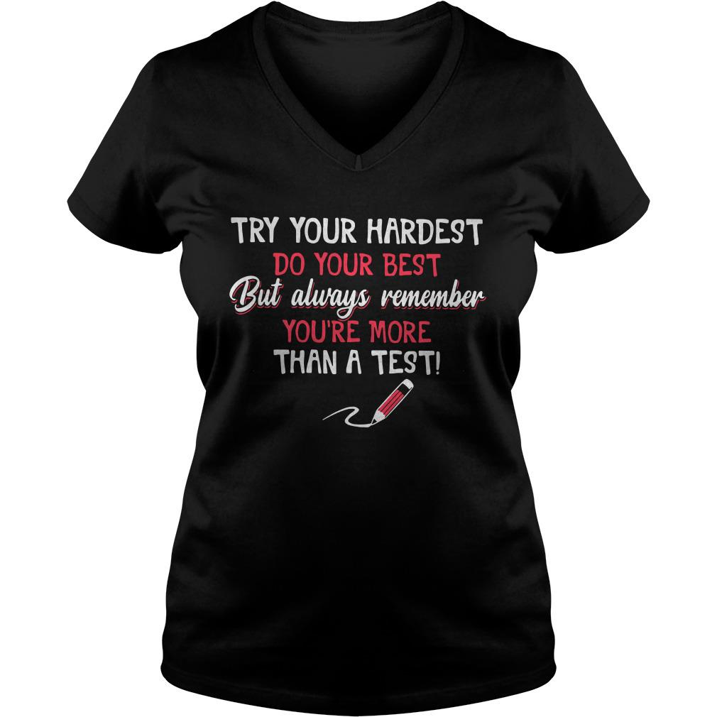 Try your hardest do your best but always remember you're more than a test V-neck t-shirt
