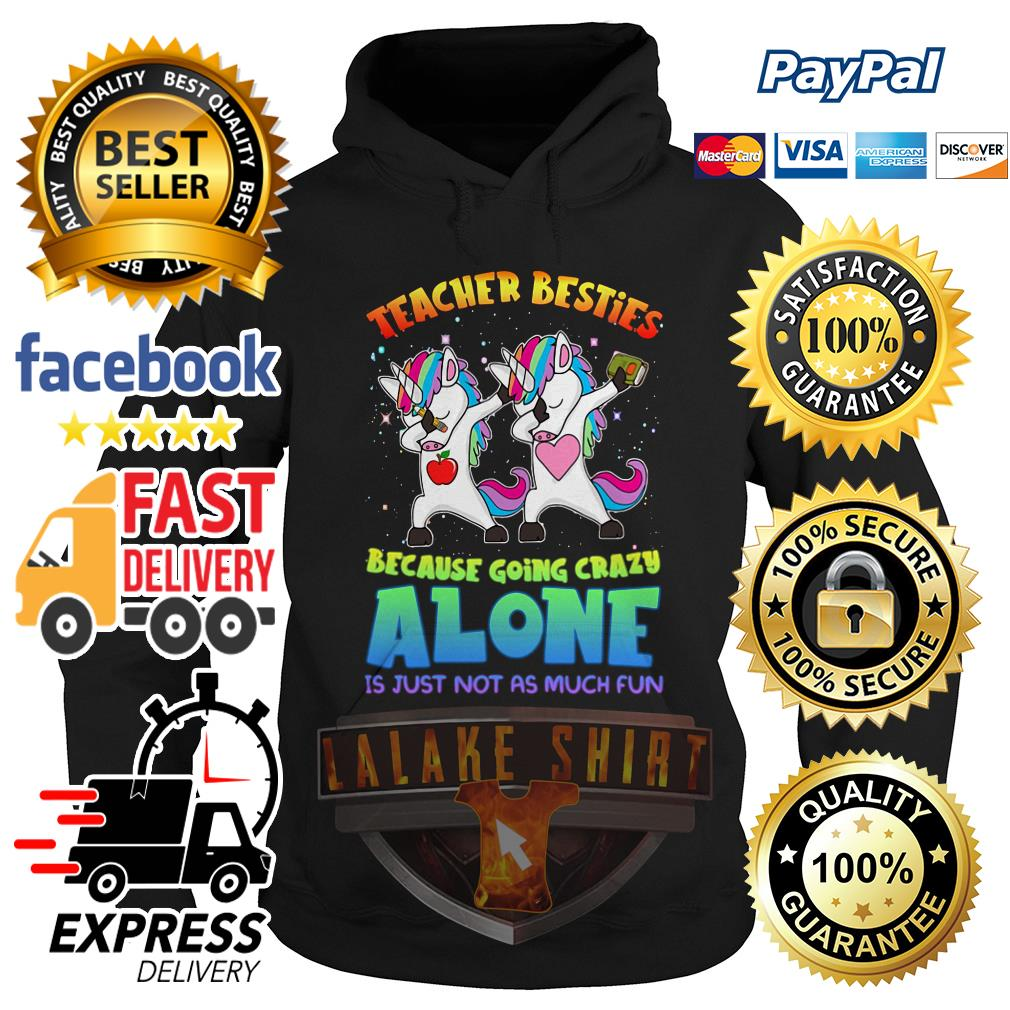 Unicorn Teacher besties because going crazy alone is just not as much fun Hoodie